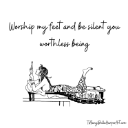 Worship my feet and be silent you worthless being by Tiffany Belle Harper